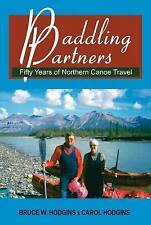 Paddling Partners: Fifty Years of Northern Canoe Travel by Bruce W. Hodgins,...