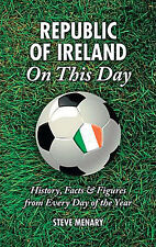 Republic of Ireland Football Team On This Day - History, Facts and Figures book