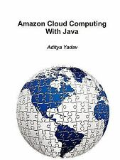 Amazon Cloud Computing with Jav by Aditya Yadav (2010, Paperback)
