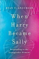 When Harry Became Sally : Responding to the Transgender Moment, Hardcover by ...