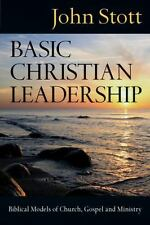 Basic Christian Leadership: Biblical Models of Church, Gospel and Ministry, Stot