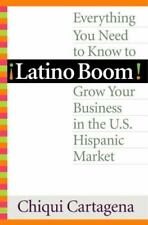 Latino Boom! : Everything You Need to Know to Grow Your Business in the U. S. Hi