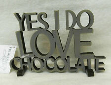 """ YES I DO LOVE CHOCOLATE "" Wood Word Art Sign Grey Primitive 6"" x 4"" PBK"