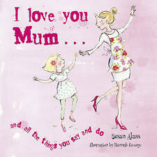 I Love You Mum: and all the things you say and do, Akass, Susan, New Book
