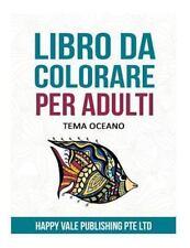 Libro Da Colorare per Adulti : Tema Oceano by Happy Vale Publishing Pte Ltd...