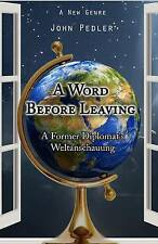 USED~A Word Before Leaving The Weltanschauung of a Former Diplomat 9781500439682