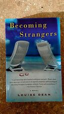 Becoming Strangers by Louise Dean (2007, Paperback)