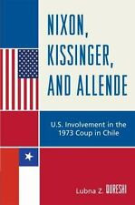 Nixon, Kissinger, and Allende : U. S. Involvement in the 1973 Coup in Chile...