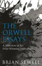 The Orwell Essays: A Selection of Prize-Winning Journalism by Brian Sewell (Paperback, 2016)