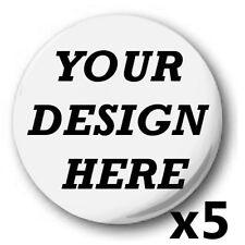 5x Custom, 'Design Your Own' 1 inch / 25mm Button Badges, Novelty Fun, Birthday