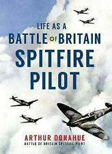 Life as a Battle of Britain Spitfire Pilot, Donahue, Arthur,