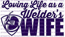 Loving Life as a Welder's Wife Vinyl Decal Sticker Welding Weld Car Auto