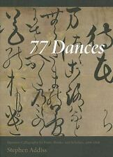 77 Dances: Japanese Calligraphy by Poets, Monks, and Scholars 1568-1868 by Addi