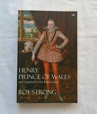 HENRY PRINCE OF WALES and England's Lost Renaissance - Roy Strong - Pimlico 2000