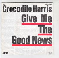 CROCODILE HARRIS Vinyl 45T GIVE ME THE GOOD NEWS - NIGHT-LIFE LETTERS -WEA 75079