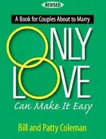 Only Love Can Make It Easy Bill Coleman and Patty Coleman