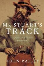 Mr Stuart's Track: The Forgotten Life of Australia's Greatest Explorer by John Bailey (Paperback, 2007)