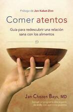 Comer Atentos (Mindful Eating) : Guía para Redescubrir una Relación Sana con...