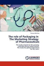 The Role of Packaging in the Marketing Strategy of Pharmaceuticals by Thomas...