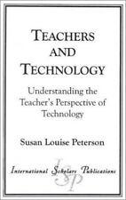 Teachers and Technology : Understanding the Teacher's Perspective of Technolo...