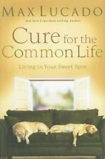 Cure for the Common Life: Living in Your Sweet Spo