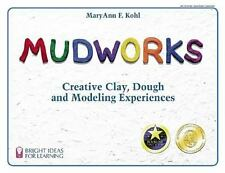 Mudworks: Creative Clay, Dough, and Modeling Experiences (Kohl, Mary A-ExLibrary