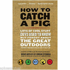 How to Catch a Pig - Cool Guide for Men on Living Outdoors - Survival Guide Book
