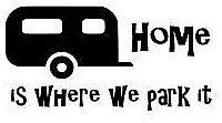 Home is Where We Park it Caravan Vinyl Decal Sticker (large)