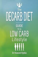 Decarb Diet : Guide to a Low Carb Lifestyle: By Rybko, Howard