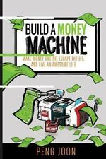 Build a Money Machine : Make Money Online, Escape the 9-5 and Live an Awesome...