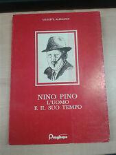 NINO PINO L'UOMO E IL SUO TEMPO - GIUSEPPE ALIBRANDI - PUNGITOPO -  1982 - M