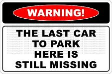"""Metal Sign Warning The Last Car To Park Here Is Still Missing 8"""" x 12"""" NS 692"""