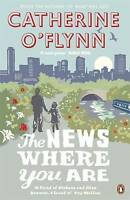 Very Good O'Flynn, Catherine, The News Where You Are, Paperback, Book