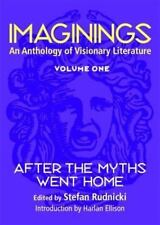 Imaginings: An Anthology of Visionary Literature, Volume 1: After the Myths Went