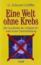 Eine Welt ohne Krebs. Die Geschichte des Vitamin B17 und... | Buch | Zustand gut