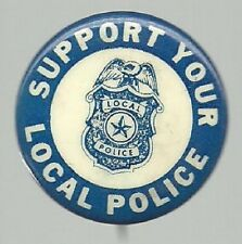 SUPPORT YOUR LOCAL POLICE 1960s POLITICAL CAUSE PIN BUTTON