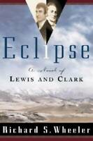 Eclipse: A Novel of Lewis and Clark - Paperback By Wheeler, Richard S. - GOOD