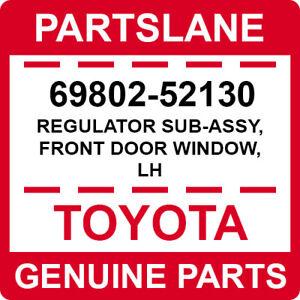 69802-52130 Toyota OEM Genuine REGULATOR SUB-ASSY, FRONT DOOR WINDOW, LH