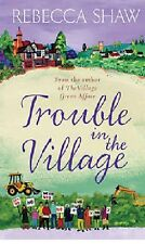REBECCA SHAW ____ TROUBLE IN THE VILLAGE ___ BRAND NEW ___ FREEPOST UK