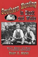Southern Hunting in Black and White : Nature, History, and Ritual in a...