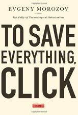 To Save Everything, Click Here: The Folly of Technological Solutionism-ExLibrary