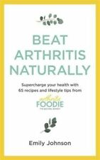 Beat Arthritis Naturally Supercharge Your Health With 65 Recipes and Lifestyle