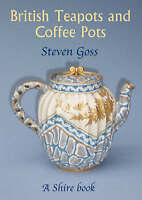 British Teapots and Coffee Pots by Steve Goss (Paperback, 2005 Shire book)