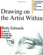 Drawing on the Artist Within: An Inspirational and Practical Guide to Increasing