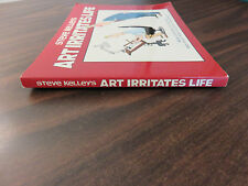 Art Irritates Life Steve Kelley SIGNED Inscribed PPB 1999 FREE SHIP