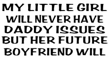 my little girl will never have daddy issue truck sticker vinyl funny car decal