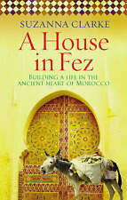 A House in Fez: Building a Life in the Ancient Heart of Morocco by Suzanna Clarke (Paperback, 2008)