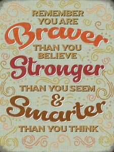 Braver Than You Believe Smarter Than You Think Fridge Magnet