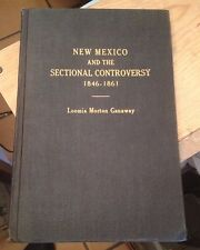 NEW MEXICO and the SECTIONAL CONTROVERSY 1846-1861 Ganaway 1944 First RARE