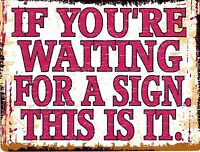 IF YOURE WAITING FOR A SIGN THIS IS IT METAL SIGN RETRO VINTAGE STYLE SMALL